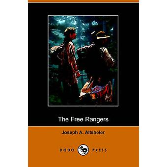 The Free Rangers A Story of the Early Days Along the Mississippi Dodo Press by Altsheler & Joseph A.
