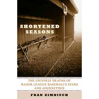 Shortened Seasons The Untimely Deaths of Major League Baseballs Stars and Journeymen by Zimniuch & Fran