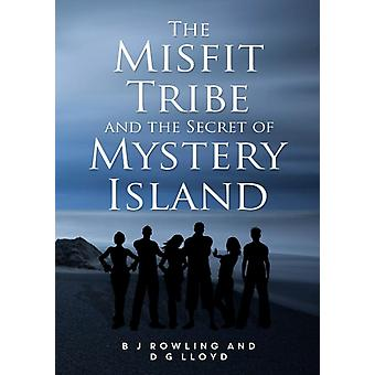 The Misfit Tribe and the Secret of Mystery Island by Rowling & B J