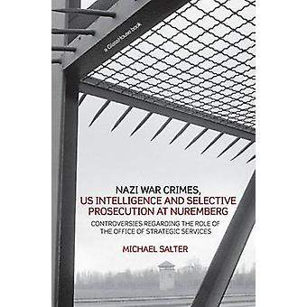 Nazi War Crimes US Intelligence and Selective Prosecution at Nuremberg  Controversies Regarding the Role of the Office of Strategic Services by Salter & Michael