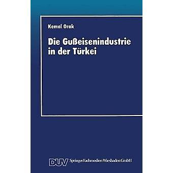 Die Gusseisenindustrie in Der Turkei Entwicklungschancen Im Internationalen Wettbewerb by Orak & Kemal