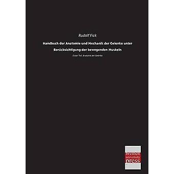 Handbuch Der Anatomie Und Mechanik Der Gelenke Unter Berucksichtigung Der Bewegenden Muskeln by Fick & Rudolf