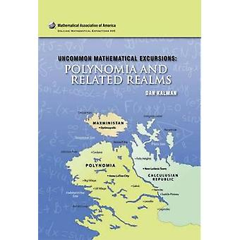 Uncommon Mathematical Excursions - Polynomia and Related Realms by Dan