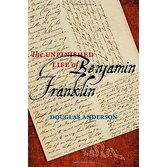 The Unfinished Life of Benjamin Franklin by Douglas Anderson - 978142