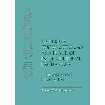 T.S. Eliot's the Waste Land as a Place of Intercultural Exchanges - A