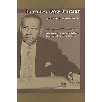 Lorenzo Dow Turner - Father of Gullah Studies by Margaret Wade-Lewis -
