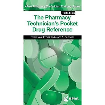 The Pharmacy Technician's Pocket Drug Reference by Theresa A. Echaiz