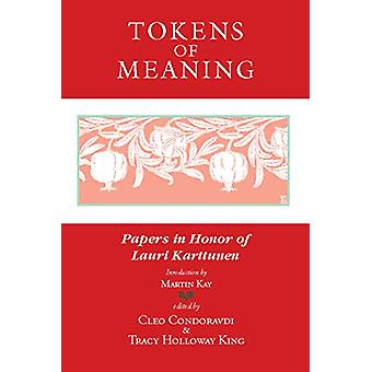 Tokens of Meaning - Papers in Honor of Lauri Karttunen by Cleo Condor