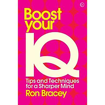 Boost your IQ - Tips and Techniques for a Sharper Mind by Ron Bracey -