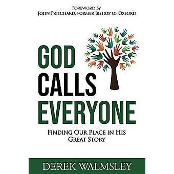 God Calls Everyone - Finding Our Place in His Great Story by Derek Wal