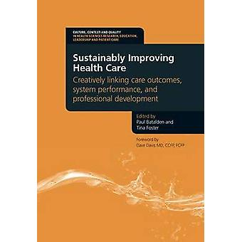 Sustainably Improving Health Care - Creatively Linking Care Outcomes -