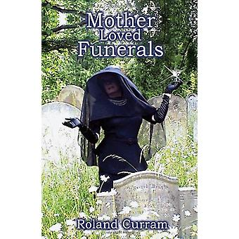Mother Loved Funerals by Roland Curram - 9781848762701 Book