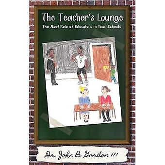 The Teacher's Lounge - The Real Roles of Educators in Your Schools by