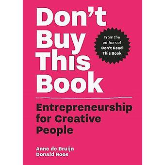 Don't Buy this Book - Entrepreneurship for Creative People by Donald R