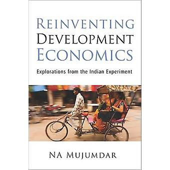 Reinventing Development Economics - Explorations from the Indian Exper
