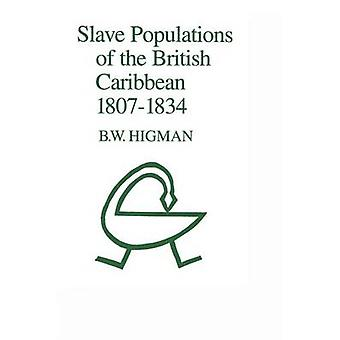 Slave Populations of the British Caribbean 1807-1834 by Barry W. Higm