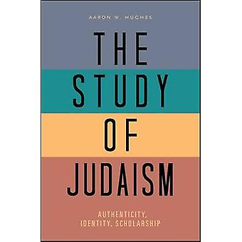 The Study of Judaism - Authenticity - Identity - Scholarship by Aaron