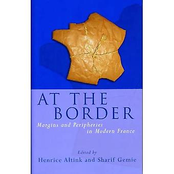 At the Border: Margins and Peripheries in Modern France (French and Francophone Studies)