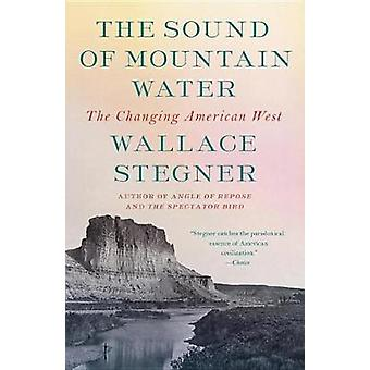 The Sound of Mountain Water - The Changing American West by Wallace St