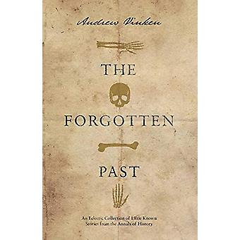 The Forgotten Past - An Eclectic Collection of Little Known Stories fr