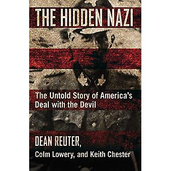 The Hidden Nazi - The Untold Story of America's Deal with the Devil by