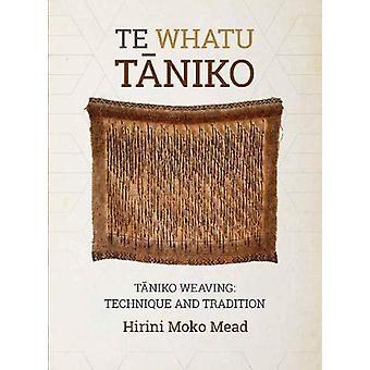 Te Whatu Taniko - Taniko Weaving - Technique and Tradition by Hirini Mo