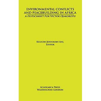 Environmental Conflicts and Peacebuilding in Africa by Edited by Kelechi Johnmary Ani