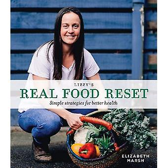 Lizzy's Real Food Reset - Simple strategies for better health by Eliza