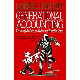 Generational Accounting - Knowing Who Pays - and When - for What We Sp