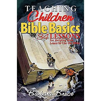 Teaching Children Bible Basics - 36 Lessons for Helping Children to Le