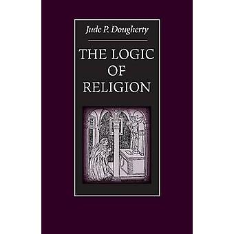 The Logic of Religion by Jude P. Dougherty - 9780813213088 Book