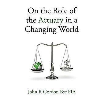 On the Role of the Actuary in a Changing World by John R. Gordon - 97