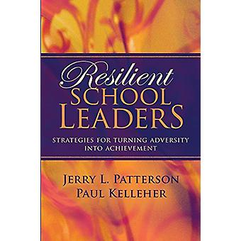 Resilient School Leaders - Strategies for Turning Adversity Into Achie