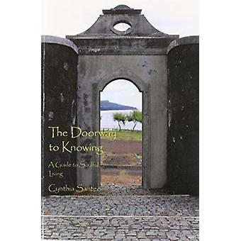 The Doorway to Knowing - A Guide to Soulful Living by Cynthia Santee -