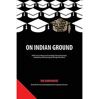 On Indian Ground - The Northwest by Michelle M. Jacob - 9781641139007