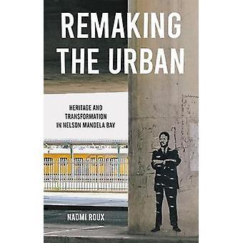 Refazer o Patrimônio Urbano e a Transformação na Nelson Mandela Bay Manchester University Press