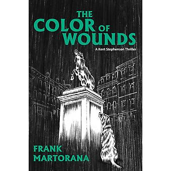 The Color of Wounds  A Kent Stephenson Thriller by Frank Martorana