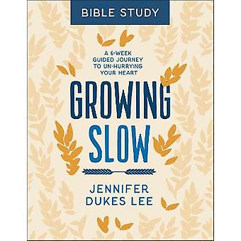 Growing Slow Bible Study A 6Week Guided Journey to UnHurrying Your Heart