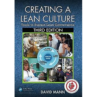 Creating a Lean Culture  Tools to Sustain Lean Conversions Third Edition by Mann & David