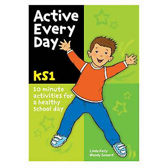 Active Every Day - Key Stage 1 by Linda Kelly - Wendy Seward - 9780713