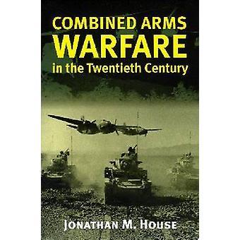 Kombinerade vapen krigföring i det tjugonde århundradet av Jonathan M. House-