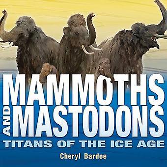Mammoths and Mastodons - Titans of the Ice Age by Cheryl Bardoe - 9780