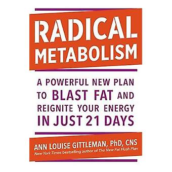 Radical Metabolism - A powerful plan to blast fat and reignite your en