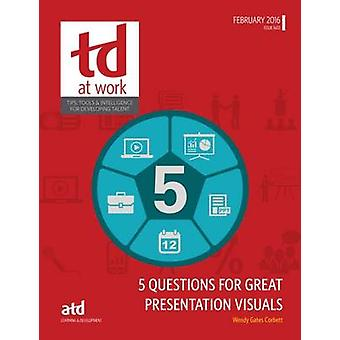 5 Questions for Great Presentation Visuals by Wendy Gates Corbett - 9