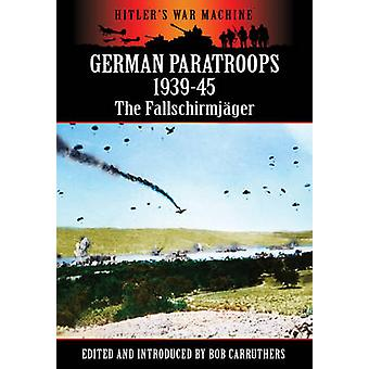 German Paratroops 1939-45 - The Fallschirmjager by Bob Carruthers - 97