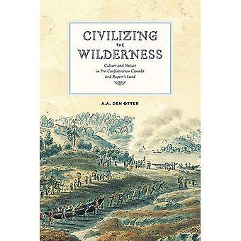 De wildernis - cultuur & natuur in Pre-Confederatie Cana civiliserende