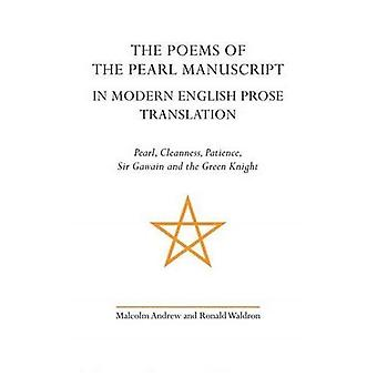 The Poems of the Pearl Manuscript in Modern English Translation: Pearl, Cleanness, Patience, Sir Gawain and the...