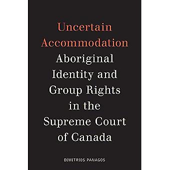 Hébergement incertain: Identité autochtone et des droits collectifs dans la Cour suprême du Canada (droit et société)