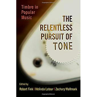 The Relentless Pursuit of Tone - Timbre in Popular Music by The Relent