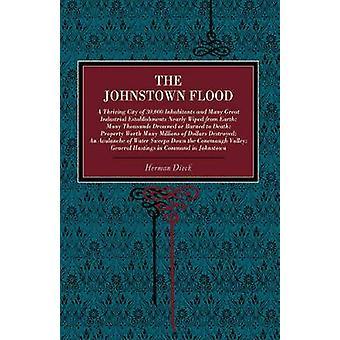 Die Johnstown Flut eine blühende Stadt von 30000 Einwohner und viele große Industrie-und Gewerbebetrieben wischte fast von der Erde aus vielen Tausenden von Dieck & Herman